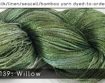 DtO 139: Willow on Silk/Linen/Seacell/Bamboo Yarn Custom Dyed-to-Order