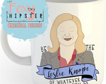 Be The Leslie Knope Of Whatever You Do   11oz coffee mug