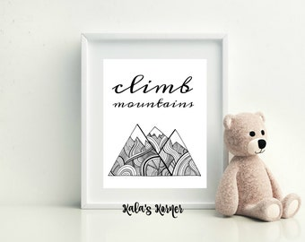 8x10 Print - Nursery Wall Art - Quote Print - Inspirational Quote - Home Decor -  Jpeg File - Self Print - Instant Download , Climb Mountain