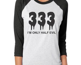 333 I'm Only Half Evil, Funny Shirts For Women, Funny Graphic Tees, Funny TShirts, Raglan Shirt Women, Womens TShirts, Womens Graphic Tees