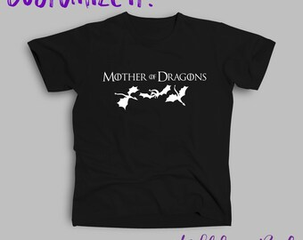 Mother of Dragons Adult Tee Shirt, inspired by Game of Thrones, Customize Yours!