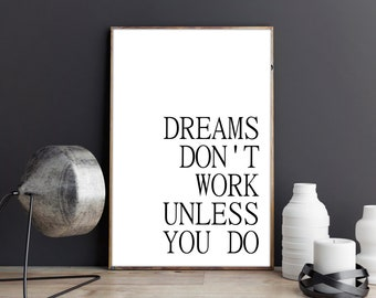 dreams don't work unless you do, quote, dreams prints, digital prints