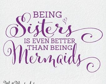 Being Sisters is even better than being Mermaids- Wall Art, Vinyl Lettering Art,Vinyl Decor, WallVinylArt.Mermaids,girls bedroom