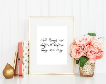 All things are difficult before they are easy Inspiration Motivation Quote desk decor  Instant Download Print Printable Black Typography