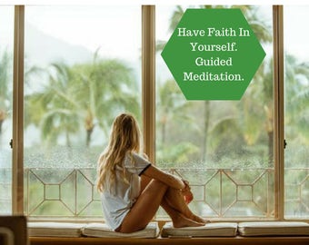 Have Faith In Yourself. Guided Meditation