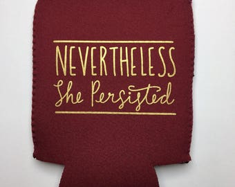 Nevertheless She Persisted - Liberal Stocking Stuffer - Women's Rights - Resist Trump - Can Cooler - Neoprene Can Holder - Gifts Under 10