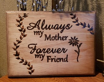 always my mother, forever my friend wood burned