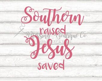 Southern Raised Jesus Saved SVG - Digital Download - Cut File for Cricut