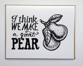 I Think We Make a Great PEAR - Hand Lettered Greeting Card
