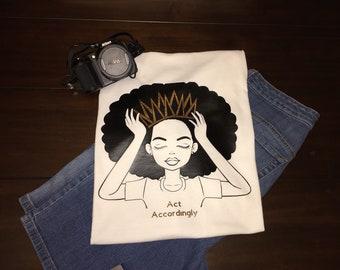 Act Accordingly****Black Girl Magic/ Melanin Popping/ Queening Womens t-shirt