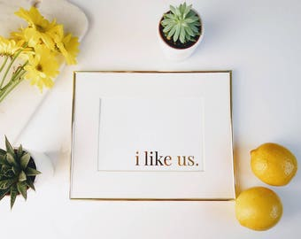 I like us Gold Foil Print | gallery wall print, wall art for couples, couple quotes, apartment decor, housewarming gift, gold foil prints,