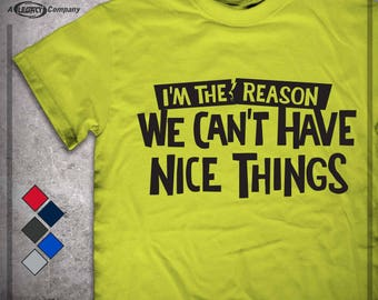 Can't Have Nice Things Shirt, Tee, T-Shirt, Great Gift! ID96