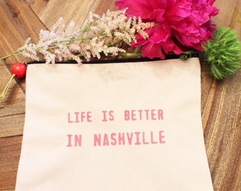 Life is Better in Nashville Zipper Pouch