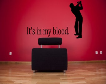 It's in my blood golf wall decal - golfing decals, golf wall decals, golfing decor, golf stickers, golf decor