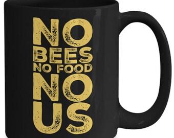 Bee lovers mug - no bees no food no us - environmental awareness bee protection coffee tea cup - beekeepers gift