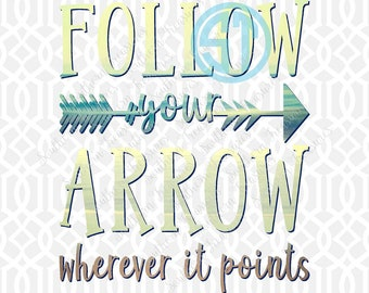 Follow Your Arrow Wherever it Points Sublimation Heat Transfer Pre Made DIY Iron On Personalized HTV Vinyl You Choose