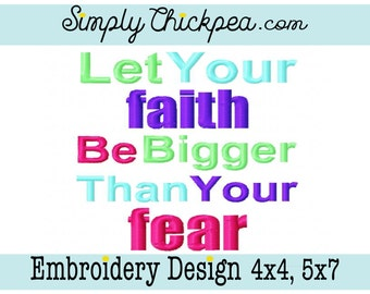 Embroidery Design - Let Your Faith Be Bigger Than Your Fear - Christian Saying - Religious - For 4x4 and 5x7 Hoops