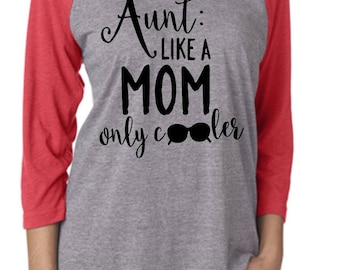 Aunt like a mom only cooler screen printed raglan