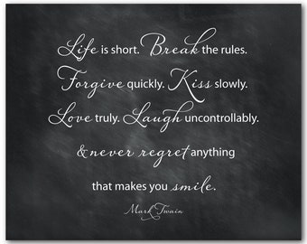 Life is Short Break the Rules Forgive quickly Kiss slowly - Mark Twain quote - Typography Art PRINT - Word Art - inspirational Wall Decor