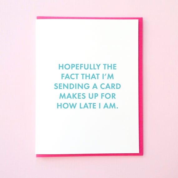 Belated Birthday Card Late Card Funny Greeting Card All