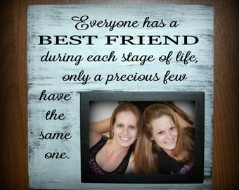 Everyone has a best friend during each stage of life wood sign with picture frame - holds a 5 x 7 photo