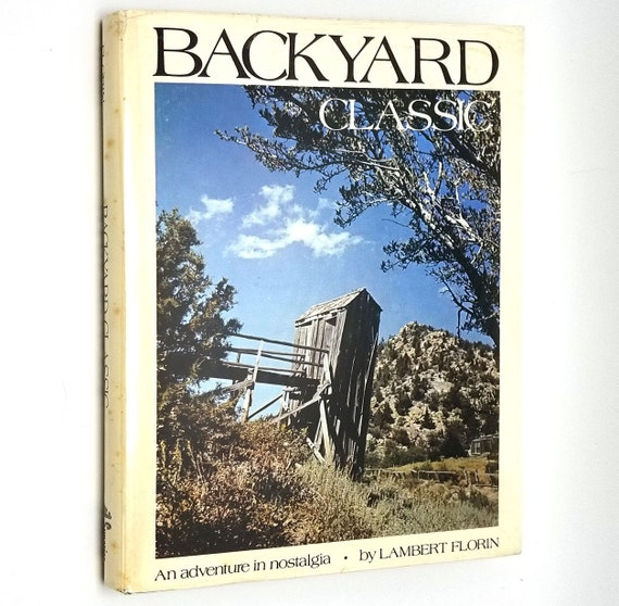 Backyard Classic: An Adventure in Nostalgia by  Lambert Florin 1975 1st Edition SIGNED Hardcover HC w/ Dust Jacket DJ Outhouses