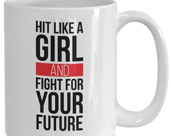 Hit like a girl mug - hit like a girl and fight for your future - 11/15oz white coffee cup