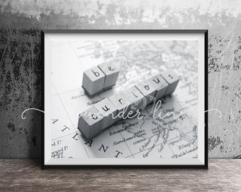 BE CURIOUS, Black and White Photography Print, Typography,  Inspiration, Motivation, Imagination, Curious, Home Decor, Interior