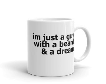 Mens Beard Gift Mug Gift for Him Gift for Man with Beard Beard Birthday Gift Im Just a Guy with a Beard & a Dream Mug