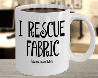 I Rescue Lots of Fabric Mug Gift for Quilter Sewist Seamstress