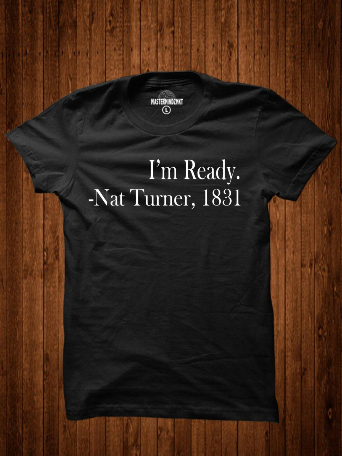 Famous Nat Turner Im Ready Tribute Tee Black History KD59