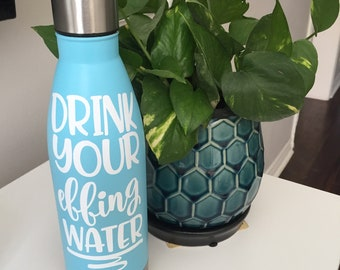 DRINK your EFFING water decal - Yeti tumbler - swell - water bottle decal - Contigo - sticker - DIY decal - water bottle decal