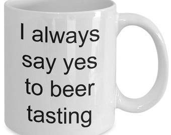 Funny beer mugs, ceramic beer mug, cute beer mug, beer tasting mug, beer travel mug, beer coffee mug -  I always say yes to beer tasting!