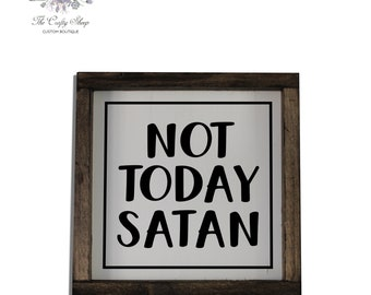 Not Today Satan Rustic Farmhouse Sign / Built by Hand / Hand-painted