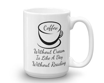 Coffee Without Cream Is Like A Day Without Reading Mug made in the USA