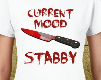 Current Mood Stabby Ladies Tee,nasty tees,hand drawn,choice tees,bad girl tees,bad girl,elegant tees,gifts for her,high quality