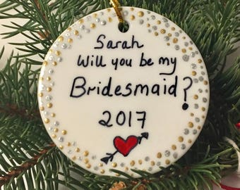 Will you be my Bridesmaid Ornament, Personalized Bridesmaid gift, Bridesmaid Proposal, Maid of Honor Gift, Bridesmaid Wedding Party Gift