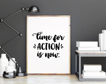 Time for action is now printable poster, printable quote, printable art, downloadable print, modern wall art, typography print,wall decor