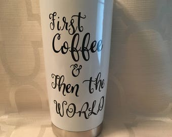 First Coffee and Then The World Travel Mug, Coffee Travel Mug, Personalized Coffee Travel Mug, Custom Travel Mug, Coffee Mug, Coffee Cup