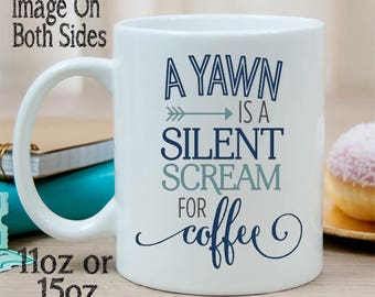A Yawn Is A Silent Scream For Coffee Ceramic Coffee Mug with Saying - Statement Mug - Funny Coffee Mug - Sassy Mug - Office Mug