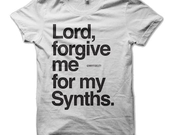 Lord, Forgive Me For My Synths Synthesizer T Shirt