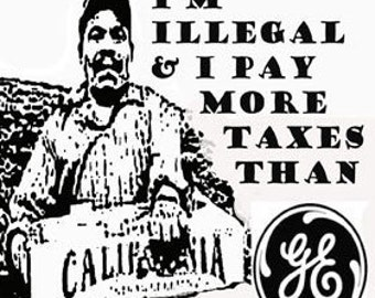 I'm Illegal and I pay more taxes than GE, sticker.  Political sticker designed by me.