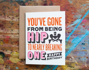 You've Gone From Being Hip, to Nearly Breaking One (BIR-03) Humorous Snarky Funny Birthday Card Old Over the Hill Happy Birthday Blank