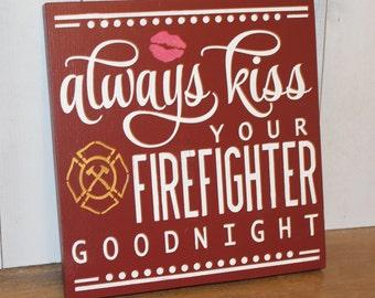 Always KISS your FIREFIGHTER goodnight/Cute sign/Fireman Decor/Firefighter Decor/Gift/Home Decor/Hero/Love/Kiss/Hand panted