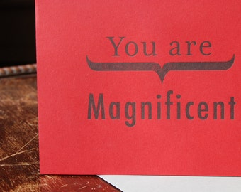 You are Magnificent- Love letterpress card- friendship letterpress card