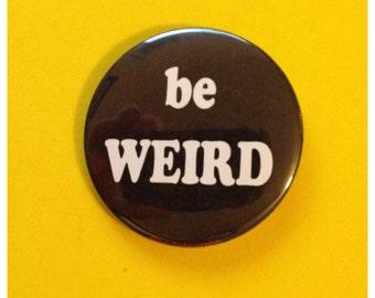 Be Weird Button or Button