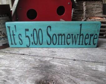 Primitive Wood Sign It's 5:00 Somewhere Bar Man Cave Deck Patio Cabin Saloon Rustic