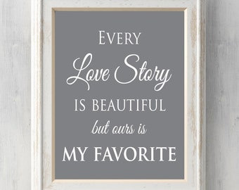 Every love story is beautiful Print. Can be Personalized.  Names. Card. Anniversary Gift. Wedding Gift. Prints BUY 2 GET 1 FREE!