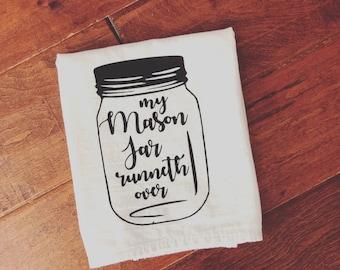 My Mason Jar Runneth Over Tea Towel, Flour Sack Towel, Kitchen Towel, Kitchen Decor