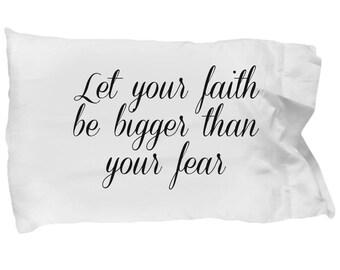 Let your faith be bigger than your fear, pillowcase in cursive script